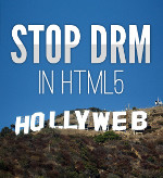 Stop the Hollyweb! No DRM in HTML5.